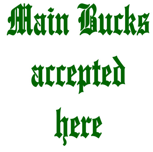 text that says main bucks accepted here
